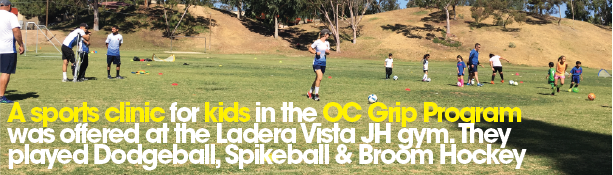 A sports clinic for kids in the OC Grip Program was offered at the ladera Vista JH gym. They played Dodgeball, Spikeball, and Broom hockey.